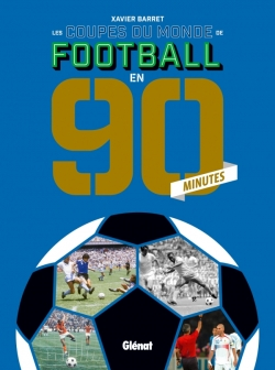 Les coupes du monde de football en 90 minutes