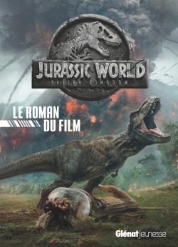 Jurassic World - Fallen Kingdom Le roman du film