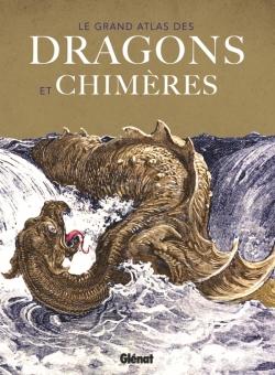 Le grand atlas des Dragons et chimères