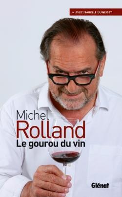 Michel Rolland   Le gourou du vin