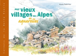 Mes vieux villages des Alpes en aquarelles
