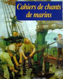 Cahiers de chants de marins - Tome 02