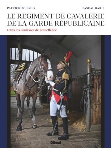 Le régiment de cavalerie de la Garde républicaine