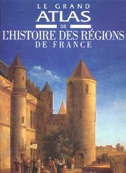 Le grand Atlas de l'histoire des régions de France