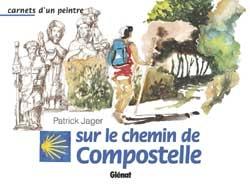 Carnets d'un peintre sur le chemin de Compostelle