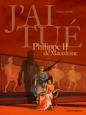J'ai tué - Philippe II de Macédoine